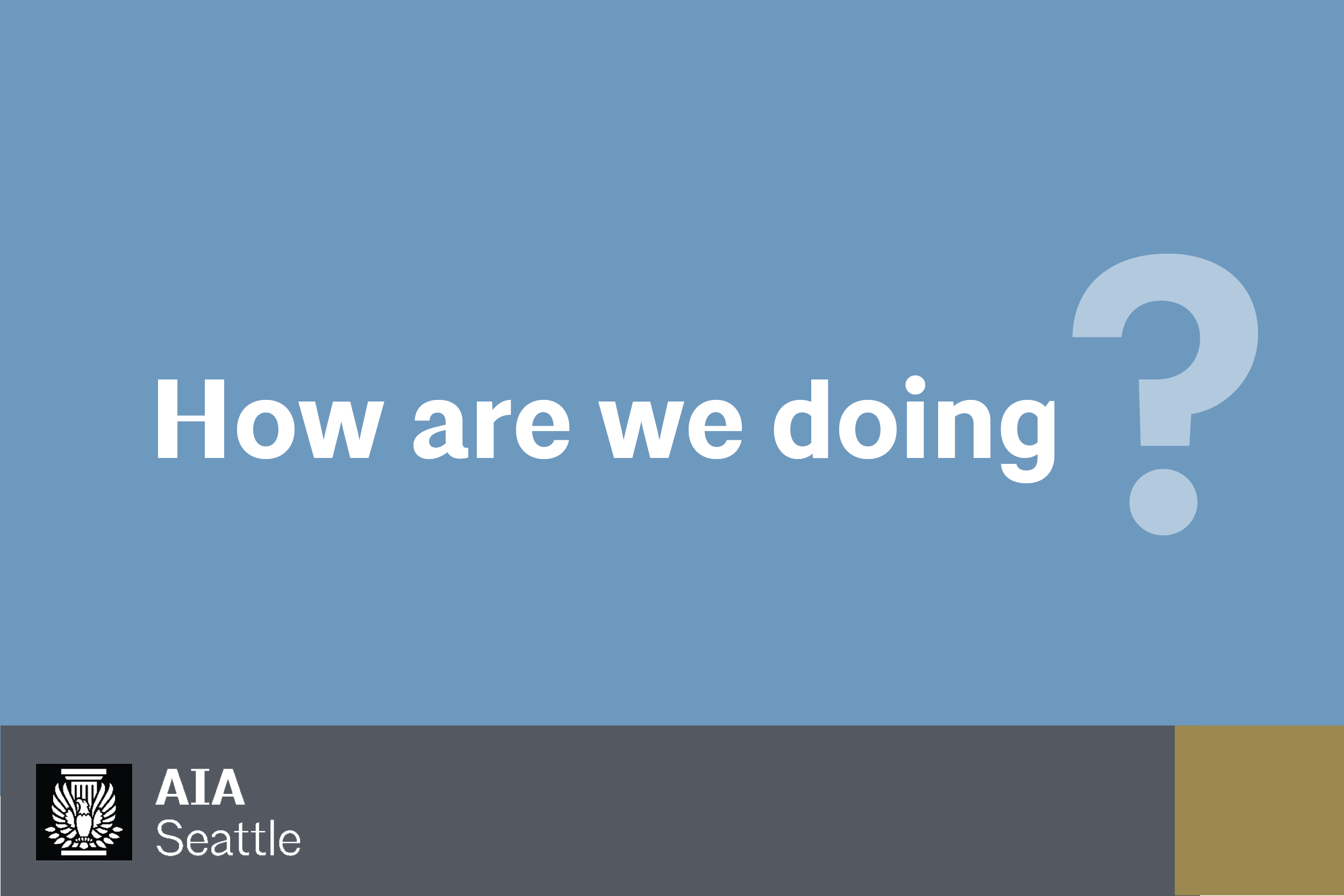 Your Voice Matters. AIA Seattle needs to hear what's important from our members and non-members in order to be a better resource for the design community and a leading advocate of well-designed, livable spaces. Your feedback matters!