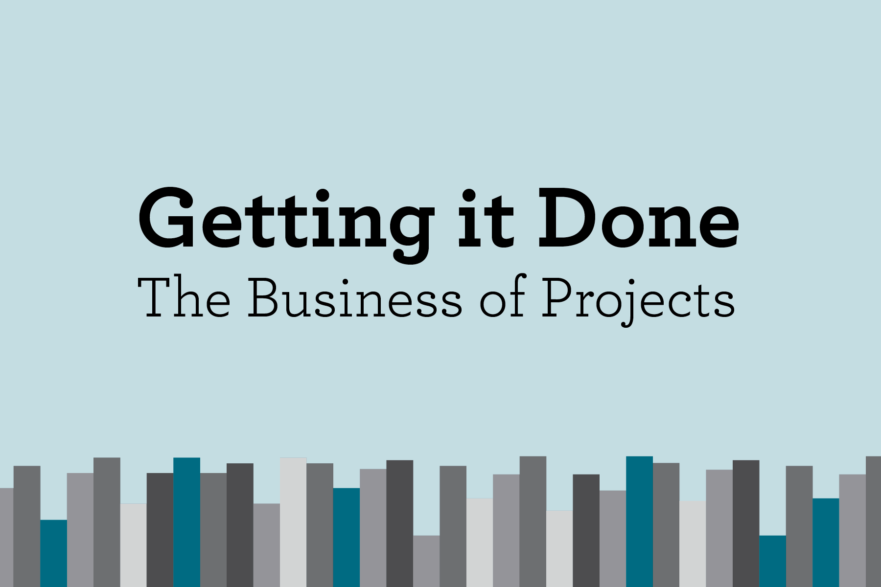This page is intended only for participants of Getting it Done: The Business of Projects