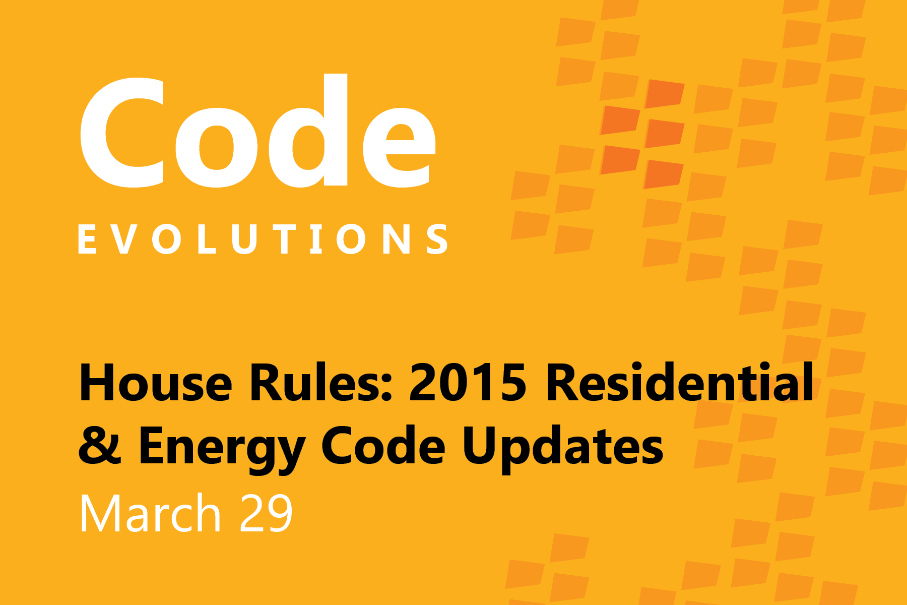 This page is intended only for participants of Code Evolutions: House Rules - 2015 Residential & Energy Codes Update.