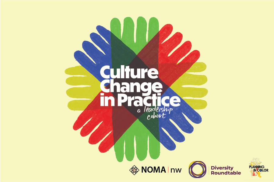 AIA Seattle, in close collaboration with NOMA Northwest and Planning in Color, is proud to announce its first culture change leadership cohort.