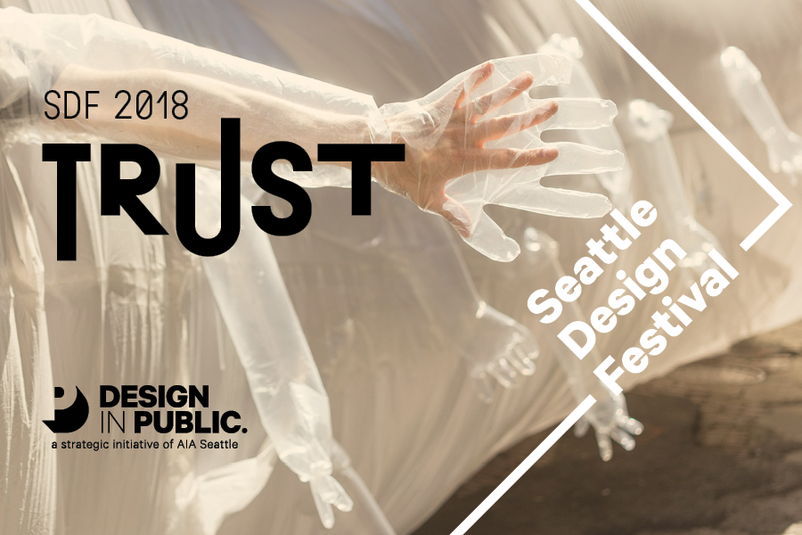 2018 is the year of TRUST. From September 8 – 21, the Seattle Design Festival (SDF) will connect designers, community members and civic leaders to explore how we design for TRUST.  Call for Proposals Due May 7.