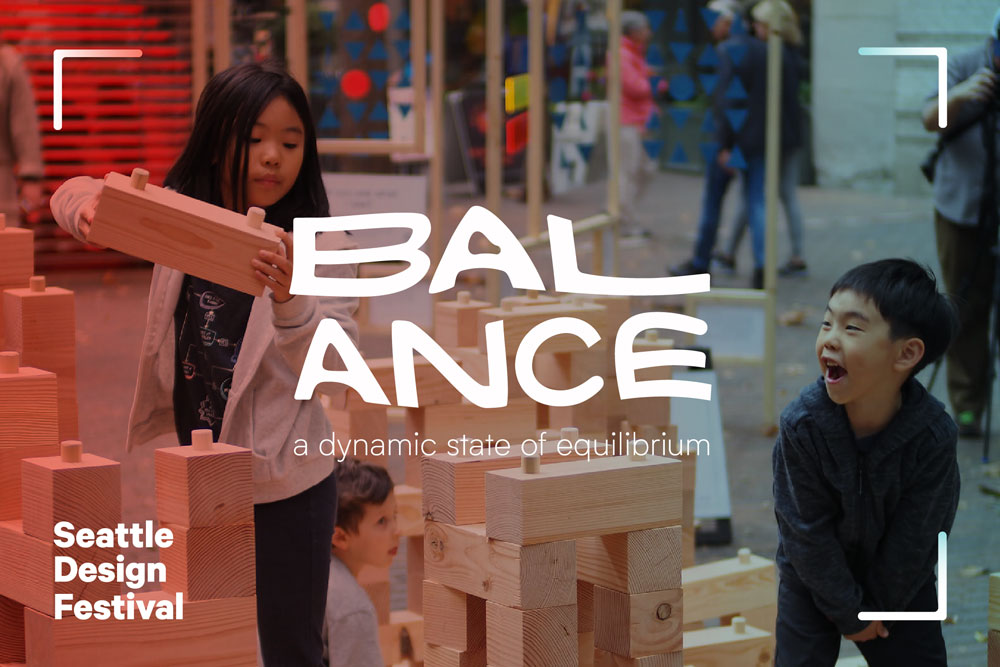 Join us for the 2019 Seattle Design Festival exploring Balance, August 16–25!