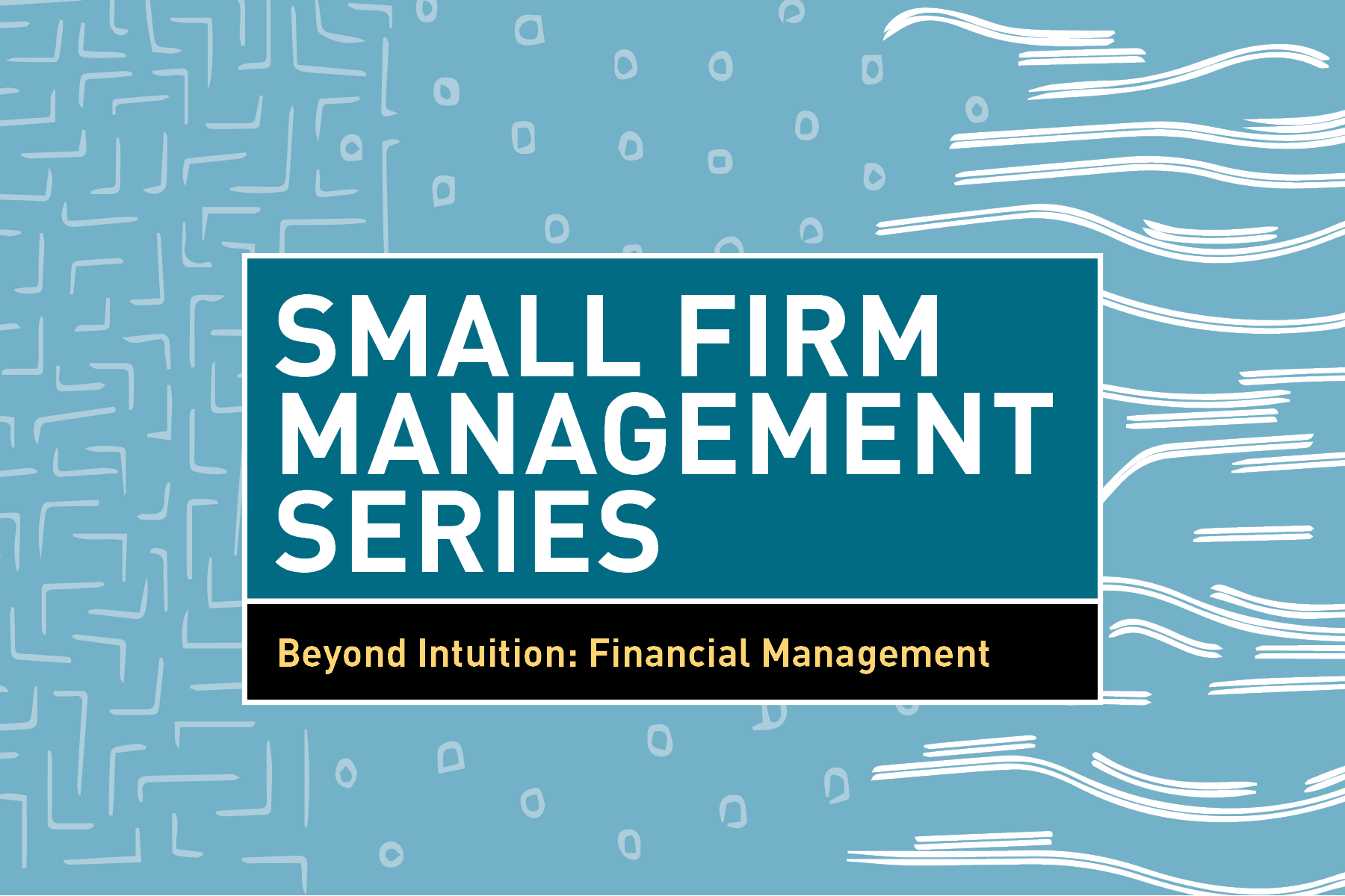 This page is intended only for participants of 2018 Small Firm Management Series: Beyond Intuition: Financial Management for Small Firm Architects